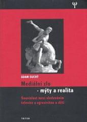 Adam Suchý: Mediální zlo - Mýty a realita