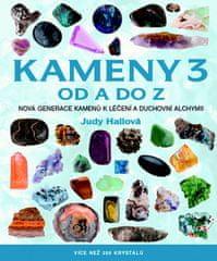 Judy Hallová: Kameny 3 od A do Z - Nová generace kamenů k léčení a duchovní alchymii