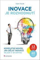 Adam Novák: Inovace je rozhodnutí - Kompletní návod, jak dělat inovace nejen v byznysu