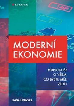 Hana Lipovská: Moderní ekonomie - Jednoduše o všem, co byste měli vědět