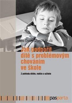Jana Divoká: Jak podpořit dítě s problémovým chováním ve škole - Z pohledu dítěte, rodiče a učitele