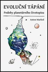 Anton Markoš: Evoluční tápání - Podoby planetárního životopisu