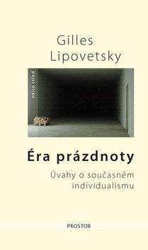 Gilles Lipovetsky: Éra prázdnoty - Úvahy o současném individualismu