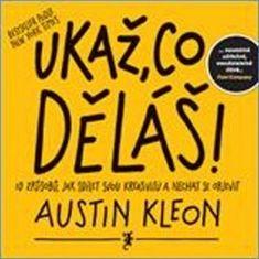 Austin Kleon: Ukaž, co děláš!