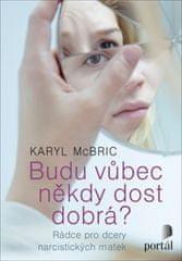 Karyl McBride: Budu vůbec někdy dost dobrá? - Rádce pro dcery narcistických matek