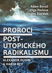 Adam Borzič: Proroci post-utopického radikalismu - Alexandr Dugin a Hakim Bey