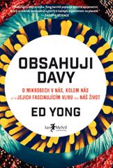 Ed Yong: Obsahuji davy (O mikrobech v nás, kolem nás a o jejich fascinujícím vlivu na náš život)