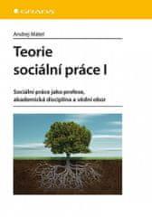 Andrej Mátel: Teorie sociální práce I - Sociální práce jako profese, akademická disciplína a vědní obor