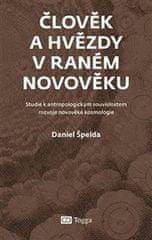 Daniel Špelda: Člověk a hvězdy v raném novověku - Studie k antropologickým souvislostem rozvoje novověké kosmologie
