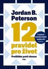 Jordan B. Peterson: 12 pravidel pro život - protilátka proti chaosu
