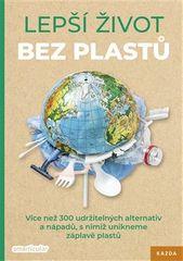 Tým smarticular.net: Lepší život bez plastů - Více než 300 udržitelných alternativ a nápadů, s nimiž unikneme záplavě plastů