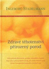 Ingeborg Stadelmann: Zdravé těhotenství, přirozený porod