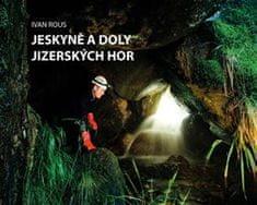 Ivan Rous: Jeskyně a doly Jizerských hor