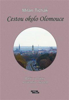 Milan Tichák: Cestou okolo Olomouce - Další vycházky nevšedním městem