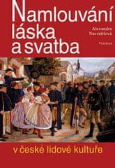 Alexandra Navrátilová: Namlouvání, láska a svatba v české lidové kultuře
