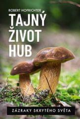 Alena Breuerová: Tajný život hub - Zázraky skrytého světa