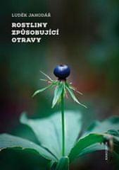 Luděk Jahodář: Rostliny způsobující otravy