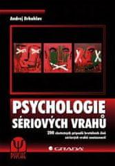 Andrej Drbohlav: Psychologie sériových vrahů - 200 skutečných případů brutálních činů sériových vrahů současnosti