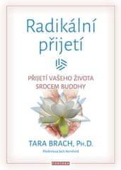 Brach Tara: Radikální přijetí - Přijetí vašeho života srdcem Buddhy