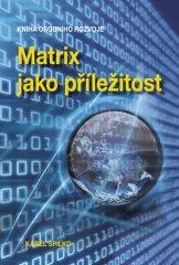Spilko Karel: Matrix jako příležitost - Kniha osobního rozvoje