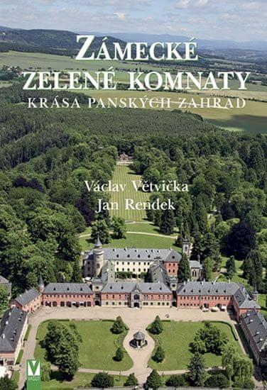 Větvička Václav, Rendek Jan: Zámecké zelené komnaty - Krása panských zahrad