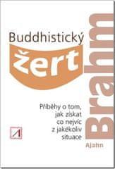 Brahm Ajahn: Buddhistický žert - Příběhy o tom, jak získat co nejvíc z jakékoli situace