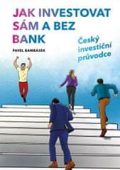 Bambásek Pavel: Jak investovat sám a bez bank - Český investiční průvodce