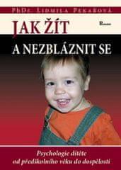 Pekařová Lidmila: Jak žít a nezbláznit se - Psychologie dítěte od předškolního věku do dospělosti