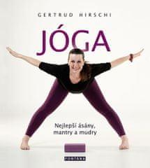 Hirschi Gertrud: Jóga - Nejlepší ásány, mantry a mudry