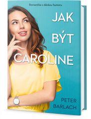 Barlach Peter: Jak být Caroline