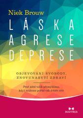 Brouw Niek: Láska, agrese, deprese - Objevování svobody, znovunabytí zdraví