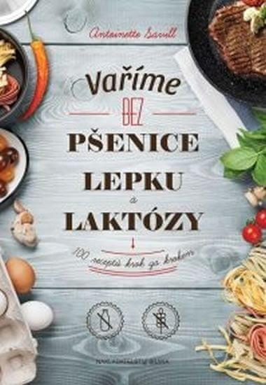 Savill Antoinette: Varíme bez pšenice, lepku a laktózy: 100 receptov krok za krokom (slovensky)