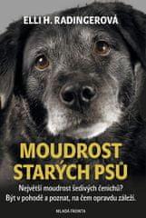 Radingerová Elli H.: Moudrost starých psů - Největší moudrost šedivých čenichů? Být v pohodě a pozna