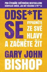 Bishop Gary John: Odse*te se - Vypadněte ze své hlavy a začněte žít