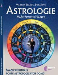 Boháčová Martina Blažena: Astrologie vaše životní šance, magické rituály podle astrologických domů