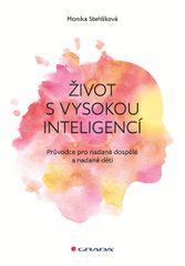 Stehlíková Monika: Život s vysokou inteligencí - Průvodce pro nadané dospělé a nadané děti