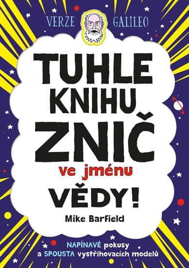 Barfield Mike: Tuhle knihu znič ve jménu vědy: Verze Galileo