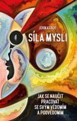 Kehoe John: Síla mysli - Jak se naučit pracovat se svým vědomím a podvědomím