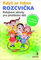 Ottomanská Vladimíra: Když se řekne ROZCVIČKA: Pohybové aktivity pro předškolní děti
