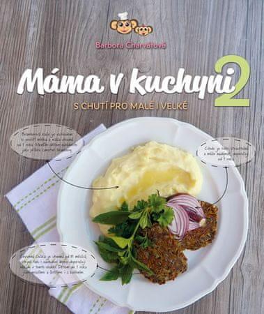 Charvátová Barbora: Máma v kuchyni 2 - S chutí pro malé i velké