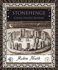 Heath Robin: Stonehenge - Chrám pravěké Británie