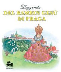 Pecháčková Ivana: Leggenda del bambin Gesú di Praga: Legenda o Pražském Jezulátku (italsky)