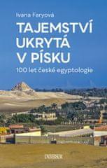 Faryová Ivana: Tajemství ukrytá v písku – 100 let české egyptologie