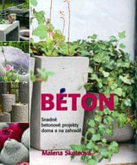 Skoteová Malena: Beton - Snadné betonové projekty doma a na zahradě