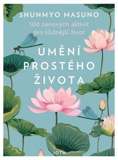 Masuno Shunmyo: Umění prostého života - 100 zenových aktivit pro klidnější život