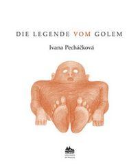 Pecháčková Ivana: Die legende vom Golem: Legenda o Golemovi (německy)