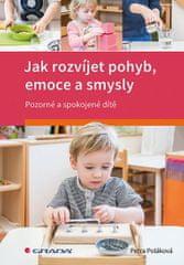 Poláková Petra: Jak rozvíjet pohyb, emoce a smysly - Pozorné a spokojené dítě
