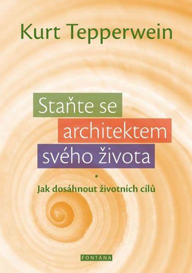 Tepperwein Kurt: Staňte se architektem svého života - Jak dosáhnout životních cílů