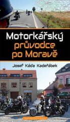 Kadeřábek Josef Káďa: Motorkářský průvodce po Moravě