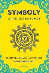 Reed Henry: SYMBOLY a jak jim rozumět - O smyslu znaků a znamení